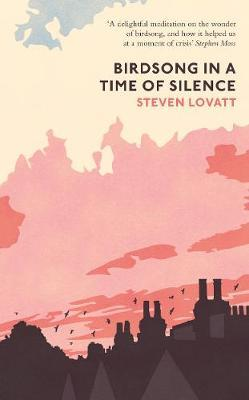Steven Lovatt | Birdsong in a Time of Silence | 9780241493007 | Daunt Books