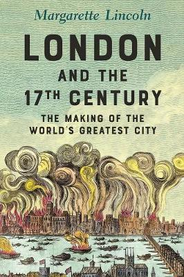 London and The 17th Century: The Making of the World's Greatest City