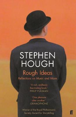 Stephen Hough   Rough Ideas:Reflections on Music and More   9780571350483   Daunt Books