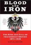Katja Hoyer | Blood and Iron: The Rise and Fall of the German Empire | 9780750996228 | Daunt Books