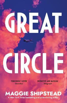 Maggie Shipstead | Great Circle | 9780857526809 | Daunt Books