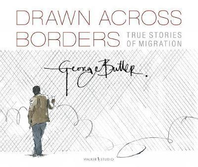 George Butler | Drawn Across Borders: True Stories of Migration | 9781406392166 | Daunt Books