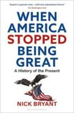 Nick Bryant | When America Stopped Being Great: A History of the Present | 9781472985484 | Daunt Books