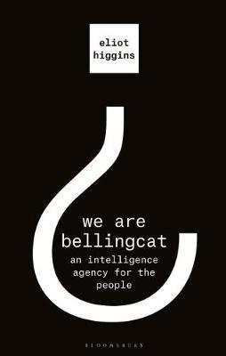 We Are Bellingcat: An Intelligenge Agency For The People