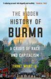 Thant Myint-U   The Hidden History of Burma: A Crisis of Race and Capitalism   9781786497901   Daunt Books