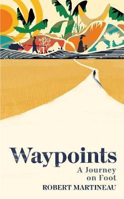 Robert Martineau | Waypoints: A Journey on Foot | 9781787331365 | Daunt Books
