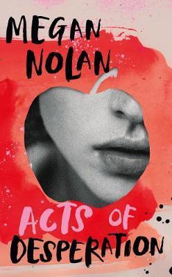 Megan Nolan | Acts of Desperation | 9781787332492 | Daunt Books