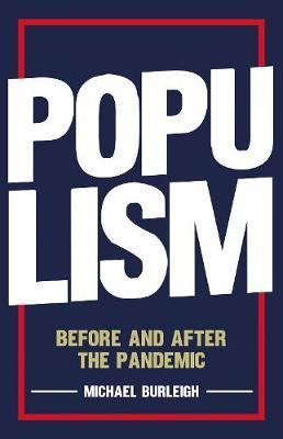 Michael Burleigh | Populism Before and After the Pandemic | 9781787384682 | Daunt Books