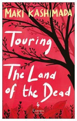 Maki Kashimada | Touring the Land of the Dead | 9781787702806 | Daunt Books
