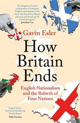 Gavin Esler   How Britain Ends: English Nationalism and the Rebirth of Four Nations   9781800241053   Daunt Books