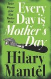 Hilary Mantel | Every Day is Mother's Day | 9781841153391 | Daunt Books
