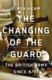 Simon Akam | The Changing of the Guard: The British Army since 9/11 | 9781913348489 | Daunt Books