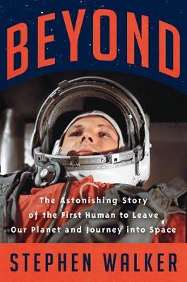 Beyond: The Astonishing Story of the First Human To Leave Our Planet