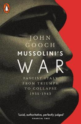 Mussolini's War: Fascist Italy From Triumph To Collapse 1935-1943