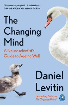 Daniel Levitin | The Changing Mind: A Neuroscientist's Guide to Ageing Well | 9780241379400 | Daunt Books