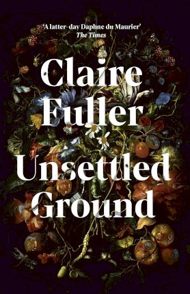 Claire Fuller | Unsettled Ground | 9780241457443 | Daunt Books