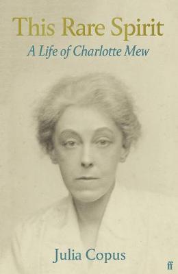 This Rare Spirit: A Life of Charlotte Mew