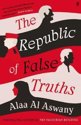 Alaa Al Aswany   The Republic of False Truths   9780571347599   Daunt Books