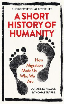 A Short History of Humanity: How Migration Made Us Who We Are