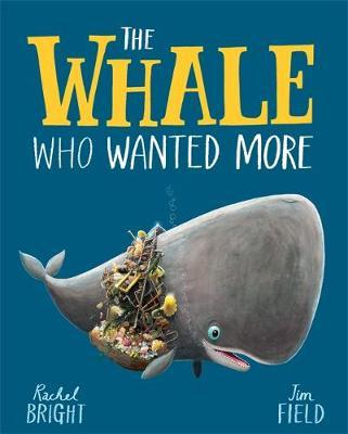 Rachel Bright and Jim Field | The Whale Who Wanted More | 9781408349236 | Daunt Books