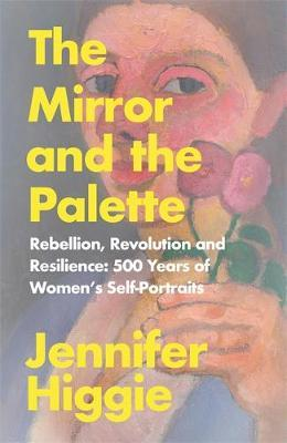 Jennifer Higgie | The Mirror and the Palette | 9781474613774 | Daunt Books
