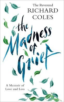 The Madness of Grief: A Memoir of Love and Loss