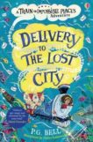 PG Bell | Delivery to the Lost City: Book 3 of Train to Impossible Places | 9781474948630 | Daunt Books