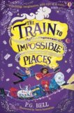 PG Bell | The Train to Impossible Places: Book 1 | 9781474957410 | Daunt Books