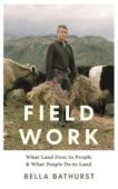 Bella Bathurst | Field Work | 9781788162135 | Daunt Books