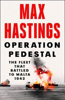 Max Hastings   Operation Pedestal: The Fleet that Battled to Malta 1942   9780008364946   Daunt Books