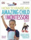 Tim Seldin | How to Raise an Amazing Child the Montessori Way | 9780241286265 | Daunt Books