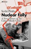 Serhii Plokhy | Nuclear Folly: A New History of the Cuban Missile Crisis | 9780241454732 | Daunt Books