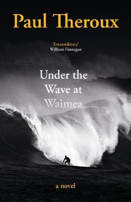 Paul Theroux | Under the Wave at Waimea | 9780241504444 | Daunt Books