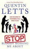 Quentin Letts | Stop Bloody Bossing Me About | 9780349135182 | Daunt Books