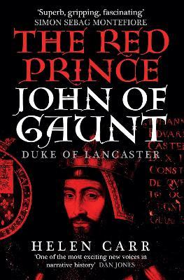 The Red Prince: The Life of John Gaunt, Teh Duke of Lancaster