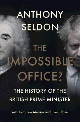 The Impossible office: The History of the British Prime Minister