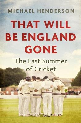 Michael Henderson | That Will be England Gone | 9781472132871 | Daunt Books