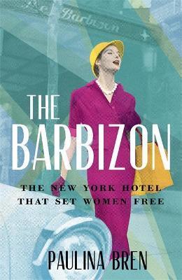 The Barbizon: The New York Hotel That Set Women Free