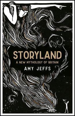 Amy Jeffs | Storyland: A New Mythology of Britain | 9781529407976 | Daunt Books