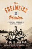 Dirk Reinhardt | The Edelweiss Pirates: Teenage Rebels in Nazi Germany | 9781782693093 | Daunt Books