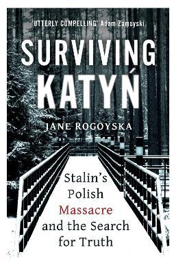 Surviving Katyn: Stalin's Polish Massacre and The Search For Truth
