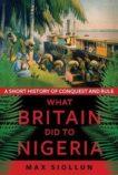 Max Siollun   What Britain Did to Nigeria   9781787383845   Daunt Books