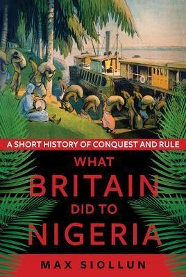Max Siollun | What Britain Did to Nigeria | 9781787383845 | Daunt Books
