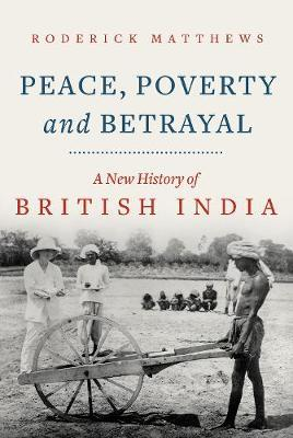 Peace, Poverty and Betraytal: A New History of British India