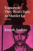 Joseph Andras | Tomorrow They Won't Dare to Murder Us | 9781788738712 | Daunt Books