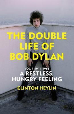 The Double Life of Bob Dylan: Vol 1 A Restless Hungry Feeling