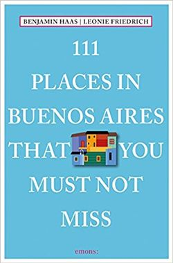 111 Places in Buenos Aires That You Shouldn't Miss