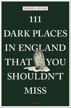 111 Places in Dark Places in England That You Shouldn't Miss
