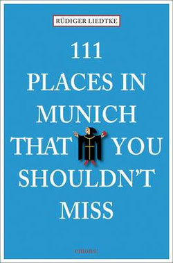 111 Places in Munich That You Must Not Miss