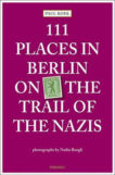 111 Places in Berlin On The Trail of the Nazis